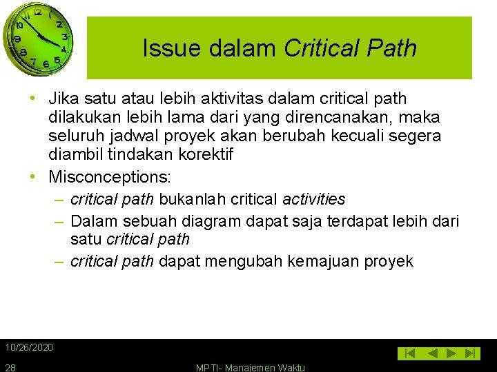 Issue dalam Critical Path • Jika satu atau lebih aktivitas dalam critical path dilakukan