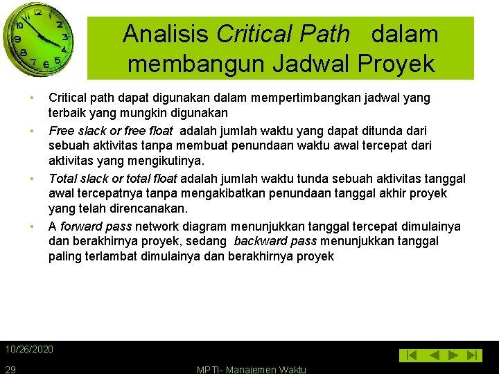 Analisis Critical Path dalam membangun Jadwal Proyek • • Critical path dapat digunakan dalam