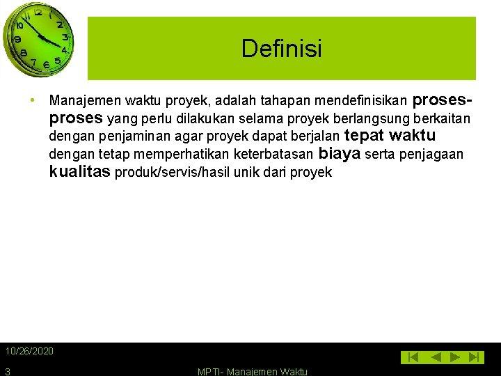 Definisi • Manajemen waktu proyek, adalah tahapan mendefinisikan proses yang perlu dilakukan selama proyek