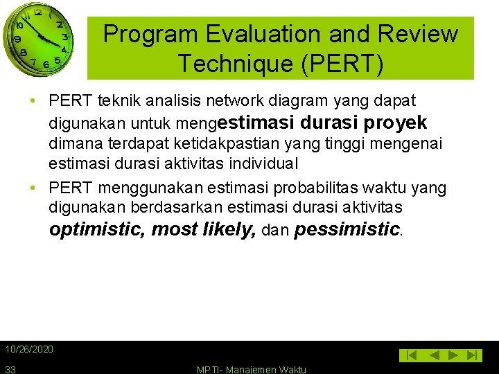 Program Evaluation and Review Technique (PERT) • PERT teknik analisis network diagram yang dapat