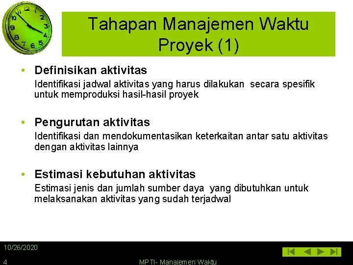 Tahapan Manajemen Waktu Proyek (1) • Definisikan aktivitas Identifikasi jadwal aktivitas yang harus dilakukan