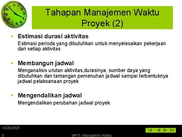 Tahapan Manajemen Waktu Proyek (2) • Estimasi durasi aktivitas Estimasi perioda yang dibutuhkan untuk