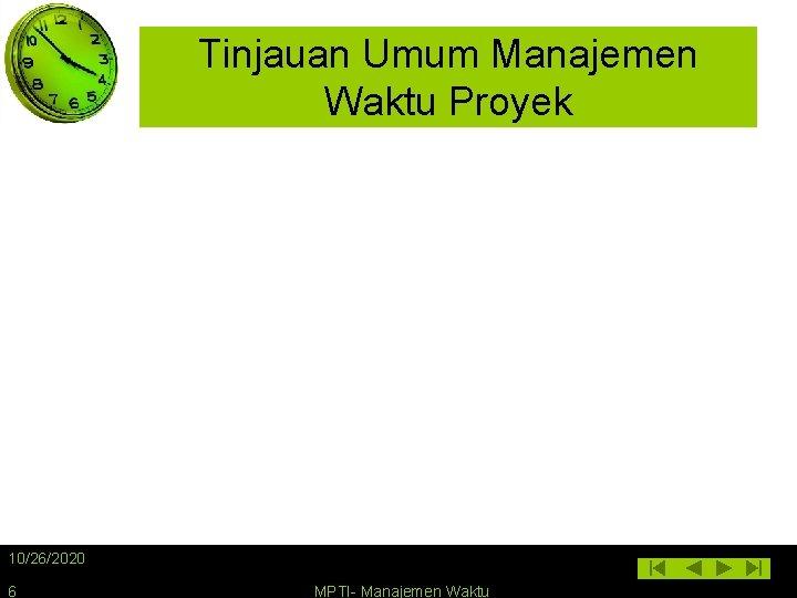 Tinjauan Umum Manajemen Waktu Proyek 10/26/2020 6 MPTI- Manajemen Waktu