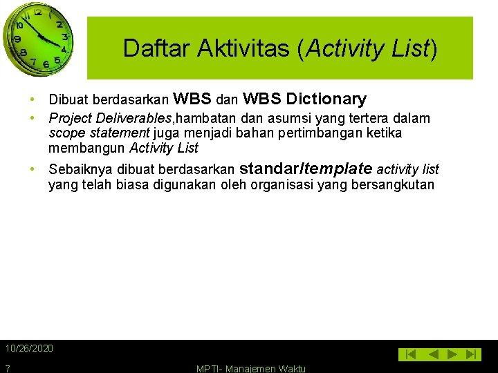 Daftar Aktivitas (Activity List) • Dibuat berdasarkan WBS dan WBS Dictionary • Project Deliverables,