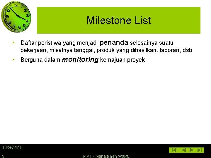 Milestone List • Daftar peristiwa yang menjadi penanda selesainya suatu pekerjaan, misalnya tanggal, produk