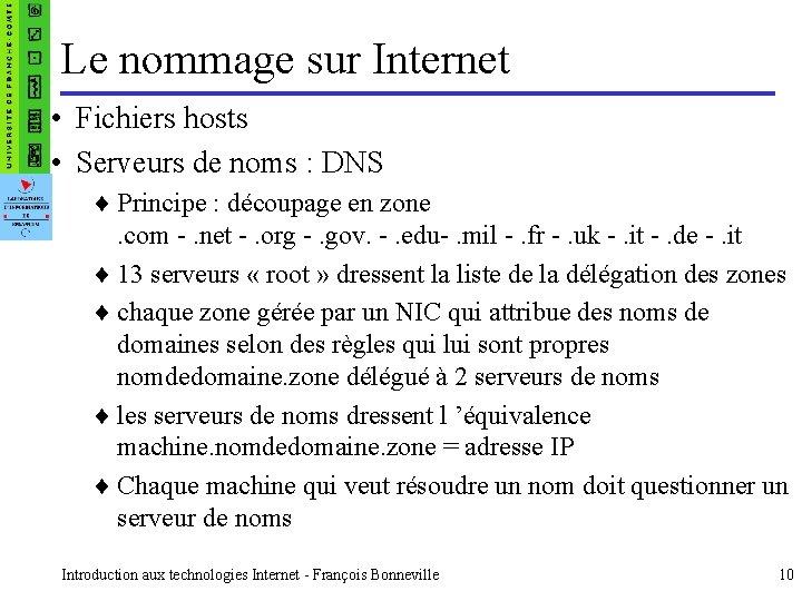 Le nommage sur Internet • Fichiers hosts • Serveurs de noms : DNS ¨