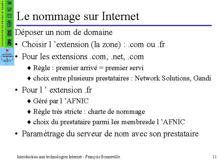 Le nommage sur Internet Déposer un nom de domaine • Choisir l 'extension (la