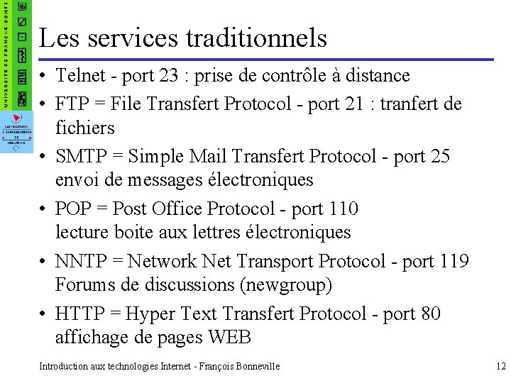 Les services traditionnels • Telnet - port 23 : prise de contrôle à distance