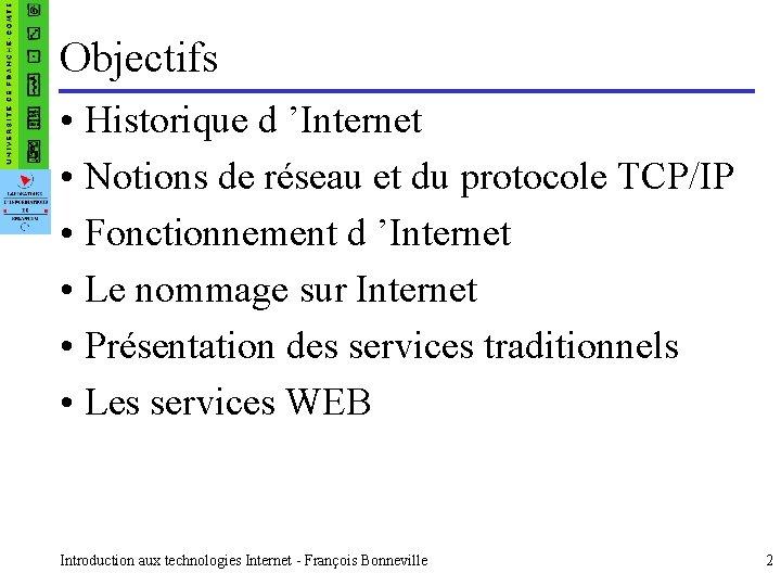 Objectifs • Historique d 'Internet • Notions de réseau et du protocole TCP/IP •