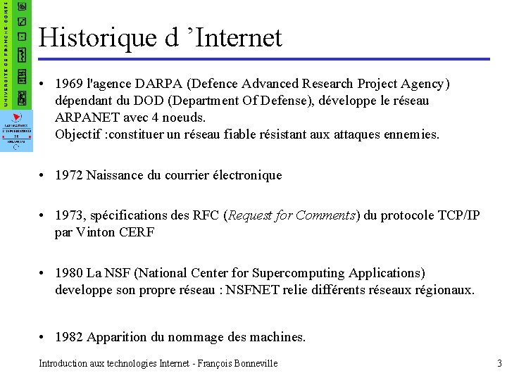 Historique d 'Internet • 1969 l'agence DARPA (Defence Advanced Research Project Agency) dépendant du