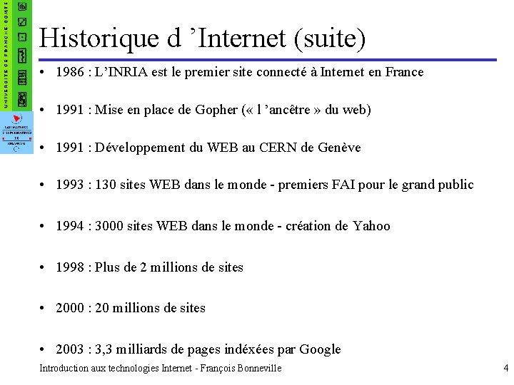 Historique d 'Internet (suite) • 1986 : L'INRIA est le premier site connecté à