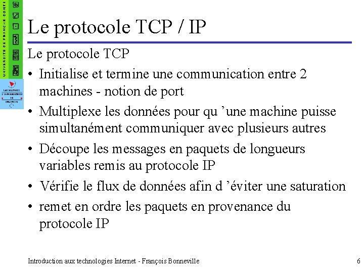 Le protocole TCP / IP Le protocole TCP • Initialise et termine une communication
