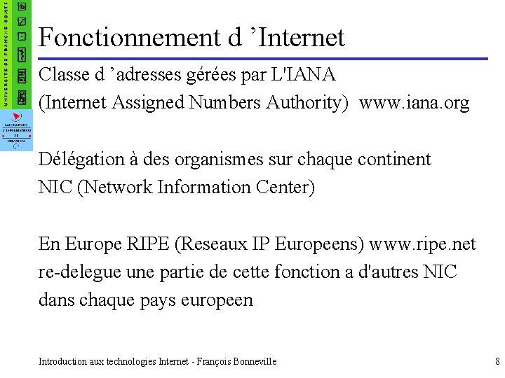 Fonctionnement d 'Internet Classe d 'adresses gérées par L'IANA (Internet Assigned Numbers Authority) www.