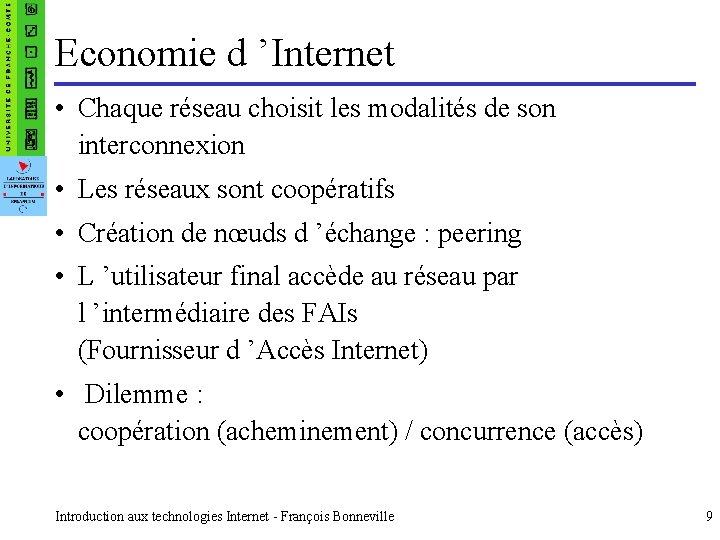 Economie d 'Internet • Chaque réseau choisit les modalités de son interconnexion • Les