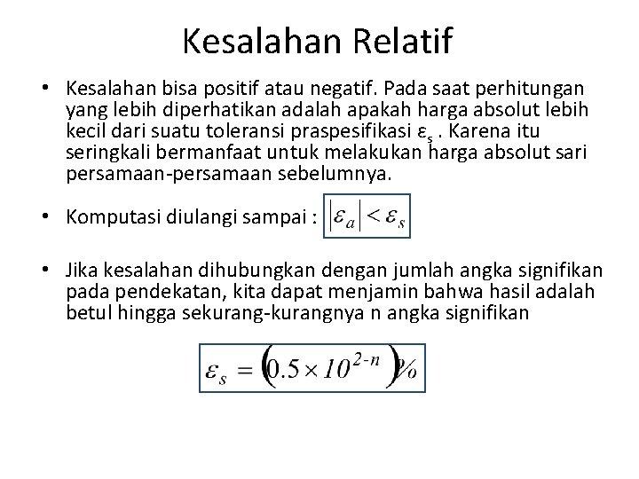 Kesalahan Relatif • Kesalahan bisa positif atau negatif. Pada saat perhitungan yang lebih diperhatikan