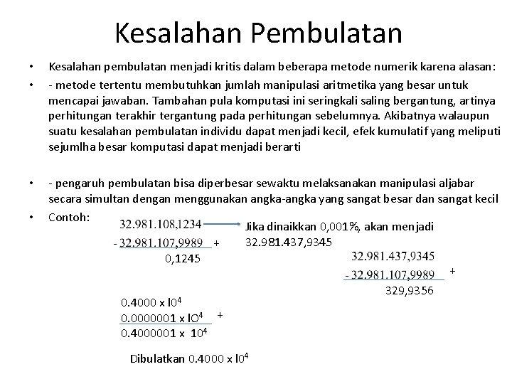 Kesalahan Pembulatan • • Kesalahan pembulatan menjadi kritis dalam beberapa metode numerik karena alasan: