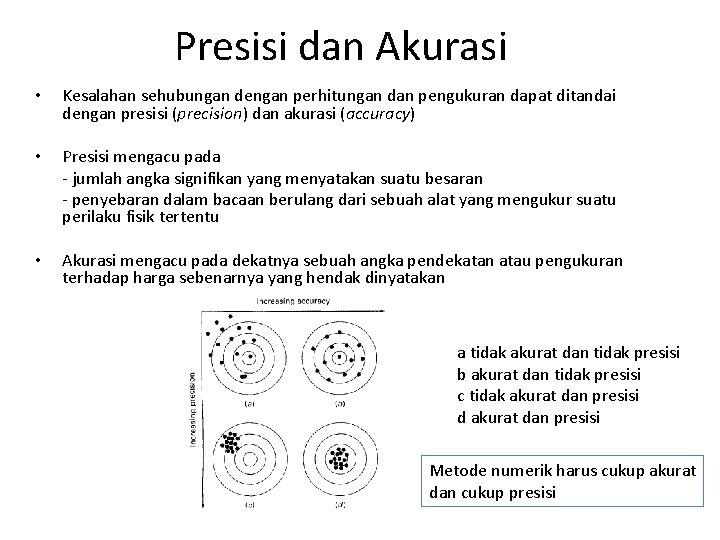 Presisi dan Akurasi • Kesalahan sehubungan dengan perhitungan dan pengukuran dapat ditandai dengan presisi