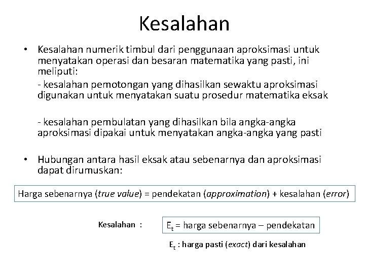 Kesalahan • Kesalahan numerik timbul dari penggunaan aproksimasi untuk menyatakan operasi dan besaran matematika