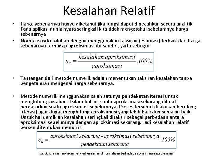 Kesalahan Relatif • • Harga sebenarnya hanya diketahui jika fungsi dapat dipecahkan secara analitik.