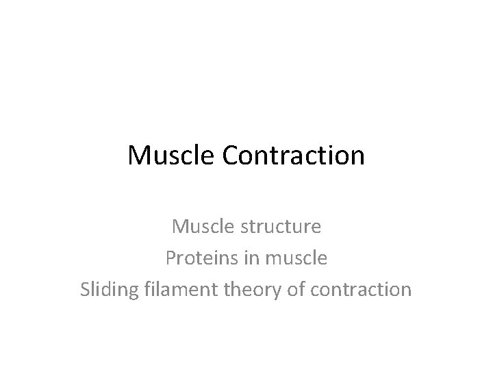 Muscle Contraction Muscle structure Proteins in muscle Sliding filament theory of contraction