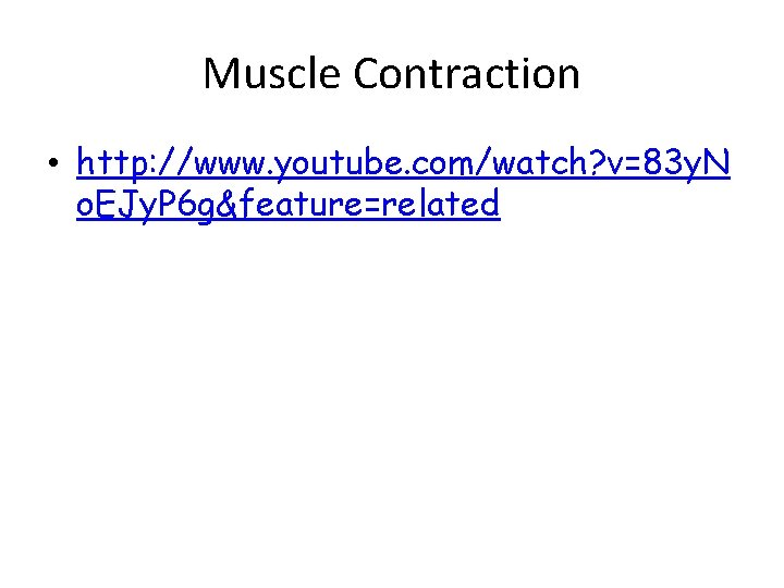 Muscle Contraction • http: //www. youtube. com/watch? v=83 y. N o. EJy. P 6