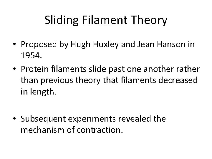 Sliding Filament Theory • Proposed by Hugh Huxley and Jean Hanson in 1954. •