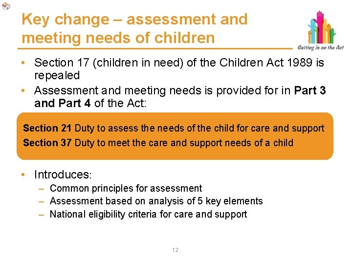 Key change – assessment and meeting needs of children • Section 17 (children in
