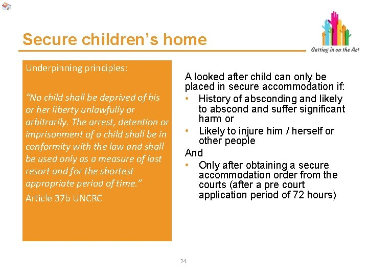 """Secure children's home Underpinning principles: """"No child shall be deprived of his or her"""