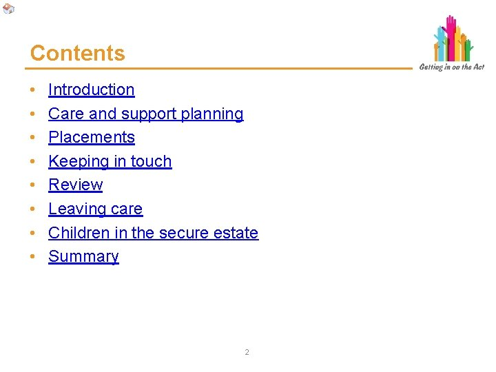 Contents • • Introduction Care and support planning Placements Keeping in touch Review Leaving
