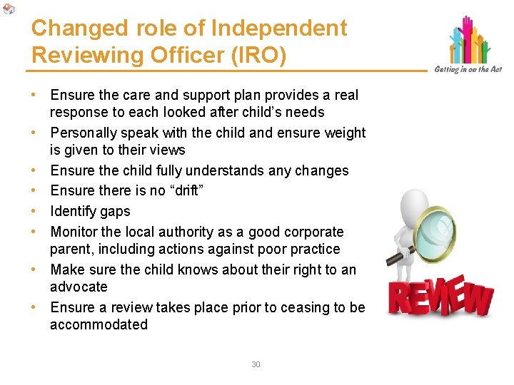 Changed role of Independent Reviewing Officer (IRO) • Ensure the care and support plan
