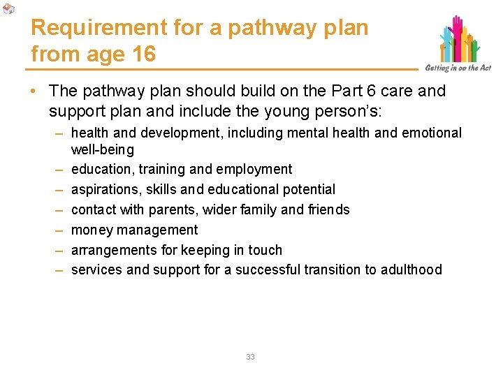Requirement for a pathway plan from age 16 • The pathway plan should build
