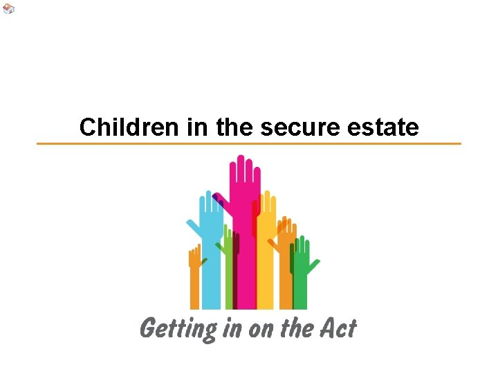 Children in the secure estate