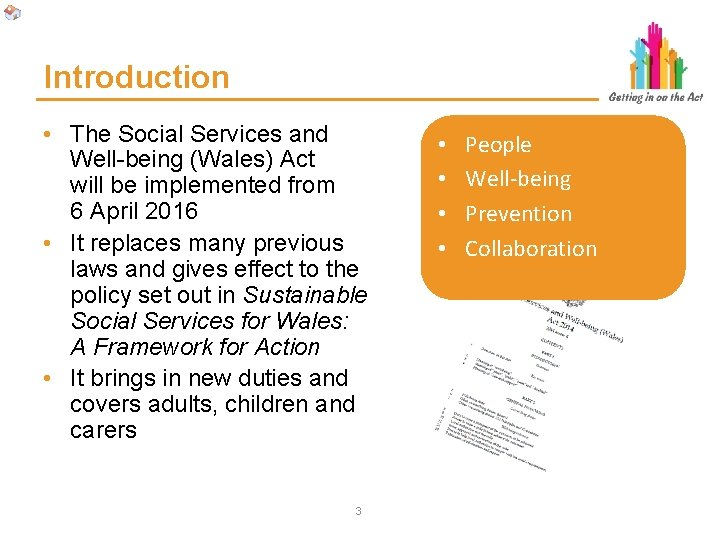 Introduction • The Social Services and Well-being (Wales) Act will be implemented from 6