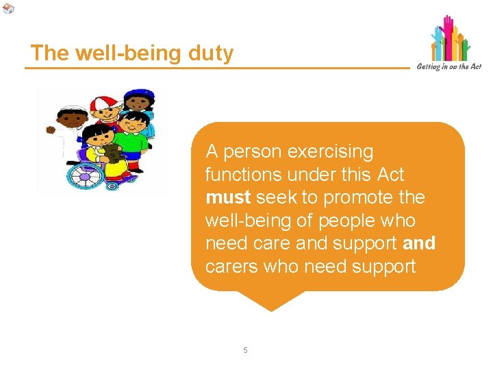 The well-being duty A person exercising functions under this Act must seek to promote