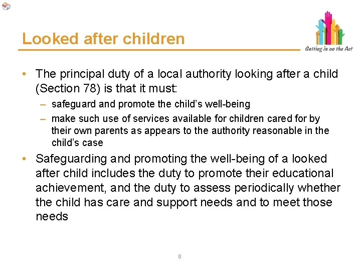 Looked after children • The principal duty of a local authority looking after a