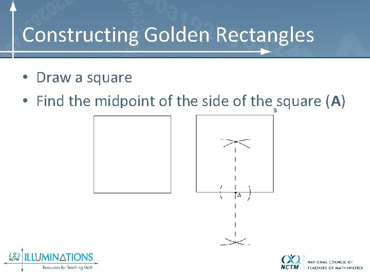 Constructing Golden Rectangles • Draw a square • Find the midpoint of the side