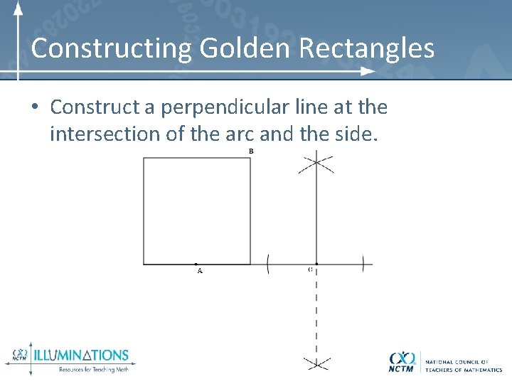 Constructing Golden Rectangles • Construct a perpendicular line at the intersection of the arc
