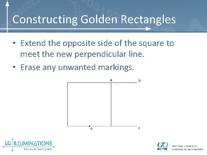 Constructing Golden Rectangles • Extend the opposite side of the square to meet the