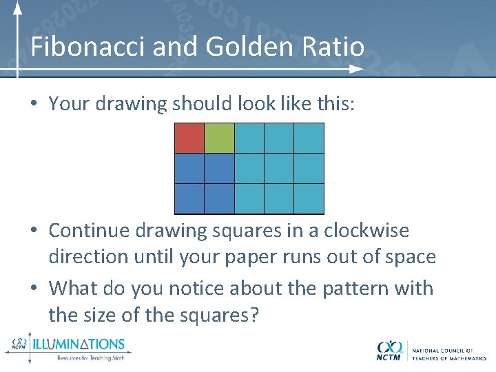 Fibonacci and Golden Ratio • Your drawing should look like this: • Continue drawing