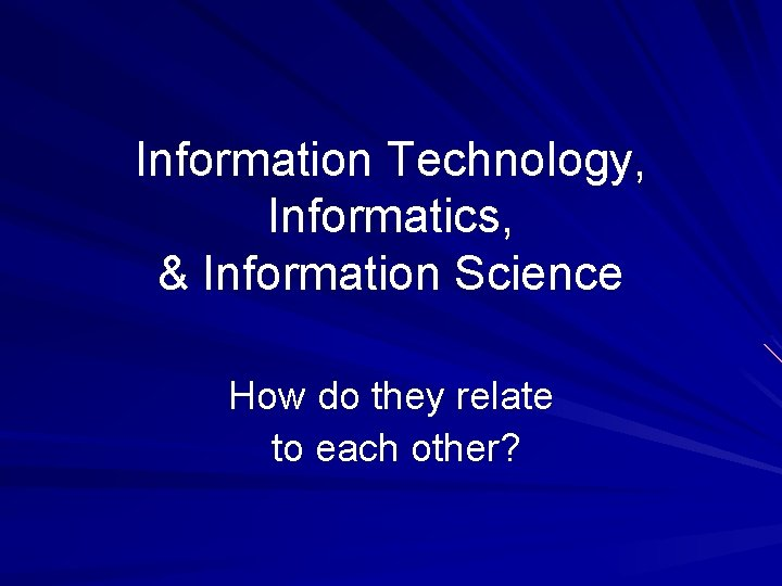 Information Technology, Informatics, & Information Science How do they relate to each other?