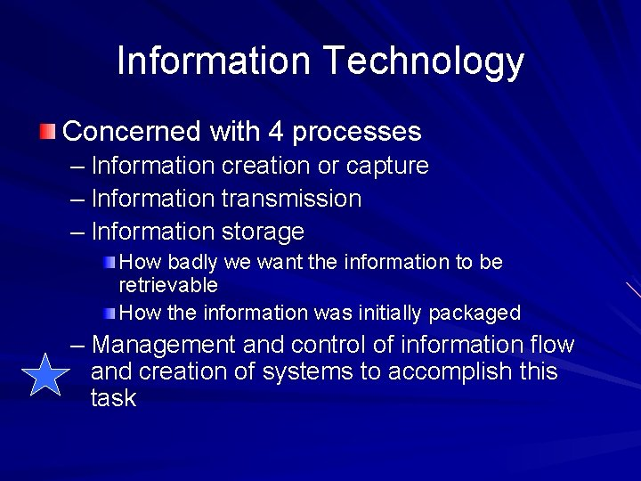 Information Technology Concerned with 4 processes – Information creation or capture – Information transmission