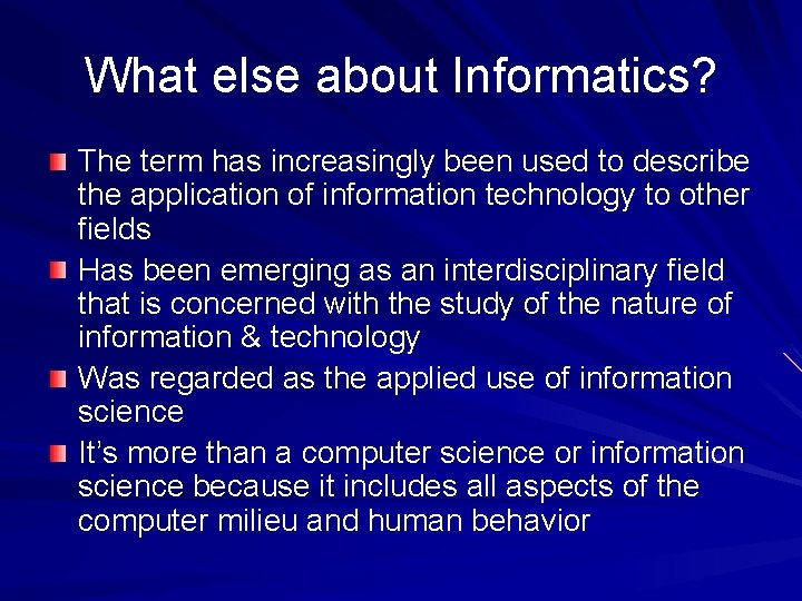 What else about Informatics? The term has increasingly been used to describe the application
