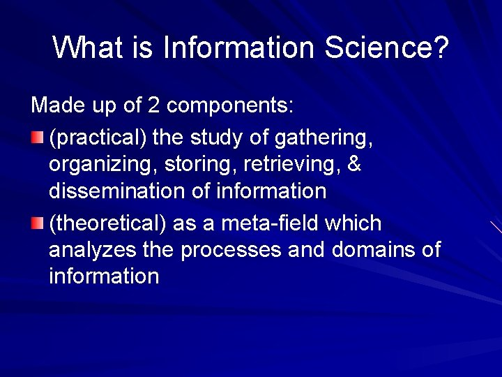 What is Information Science? Made up of 2 components: (practical) the study of gathering,