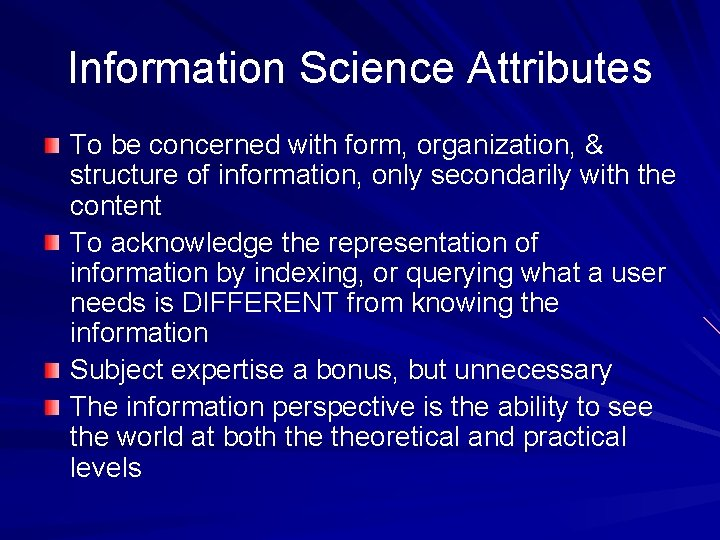 Information Science Attributes To be concerned with form, organization, & structure of information, only