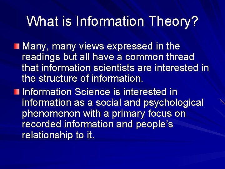 What is Information Theory? Many, many views expressed in the readings but all have