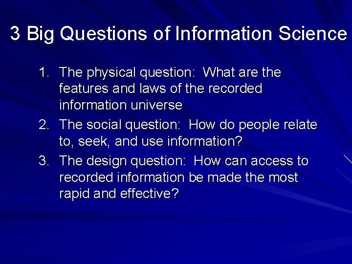 3 Big Questions of Information Science 1. The physical question: What are the features