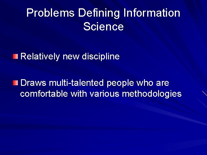 Problems Defining Information Science Relatively new discipline Draws multi-talented people who are comfortable with