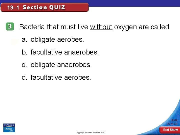 19– 1 Bacteria that must live without oxygen are called a. obligate aerobes. b.