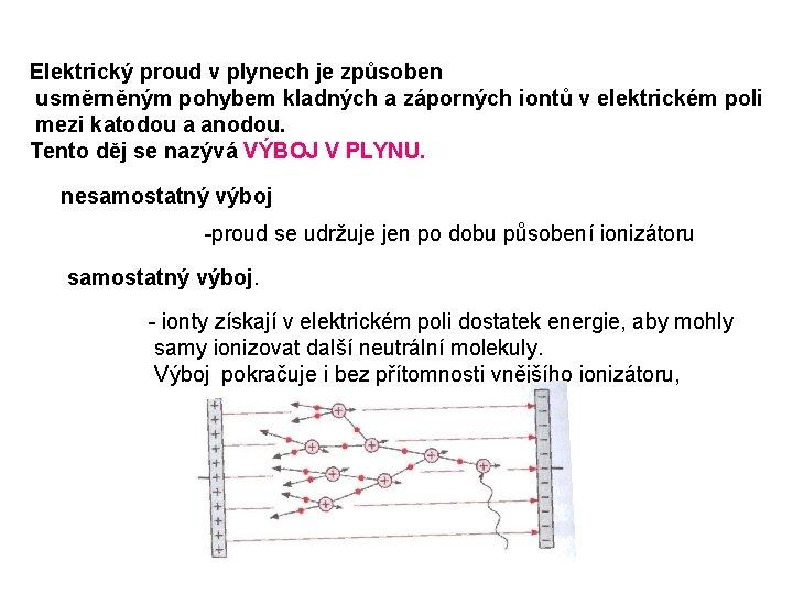 Elektrický proud v plynech je způsoben usměrněným pohybem kladných a záporných iontů v elektrickém