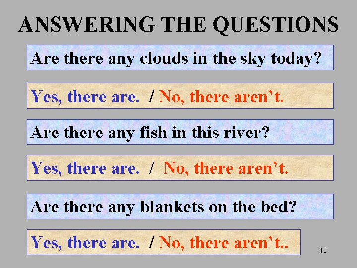ANSWERING THE QUESTIONS Are there any clouds in the sky today? Yes, there are.